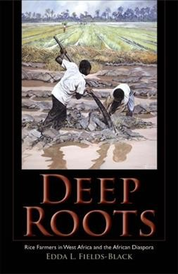 Deep roots: rice farmers in West Africa and the African diaspora