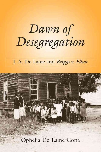 Dawn of desegregation : J.A. De Laine and Briggs v. Elliott