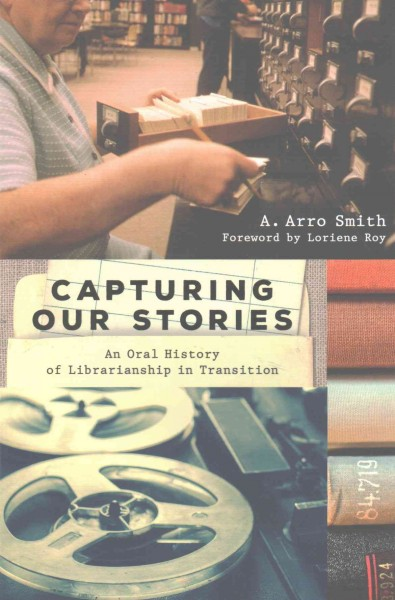 Book cover image of Capturing our stories: an oral history of librarianship in transition