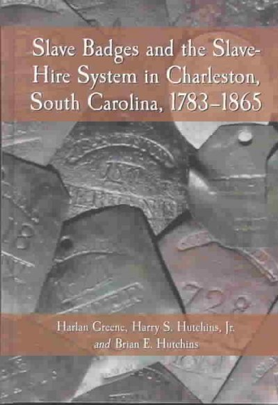 Slave badges and the slave-hire system in Charleston, South Carolina, 1783-1865
