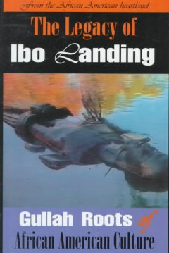 The legacy of Ibo landing : Gullah roots of African American culture