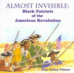 Almost invisible: Black patriots of the American Revolution / by Kate Salley Palmer