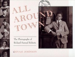 All around town: the photographs of Richard Samuel Roberts / by Dinah Johnson