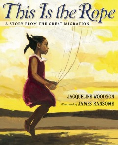 This is the rope: a story from the Great Migration / Jacqueline Woodson