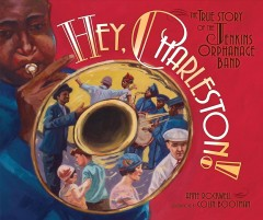 Hey, Charleston! : the true story of the Jenkins Orphanage Band / Anne Rockwell