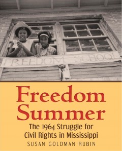 Freedom Summer : the 1964 Struggle for Civil Rights in Mississippi / by Susan Rubin.