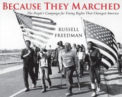 Because they marched : the people's campaign for voting rights that changed America / Russell Freedman.