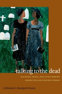 Book cover image of Talking to the dead : religion, music, and lived memory among Gullah-Geechee women