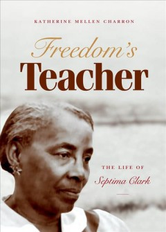 Freedom's teacher: the life of Septima Clark