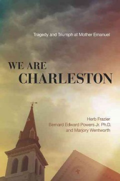 Cover image: We are Charleston: tragedy and triumph at Mother Emanuel