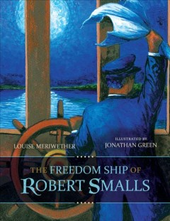 The freedom ship of Robert Smalls / Louise Meriwether ; illustrated by Jonathan Green