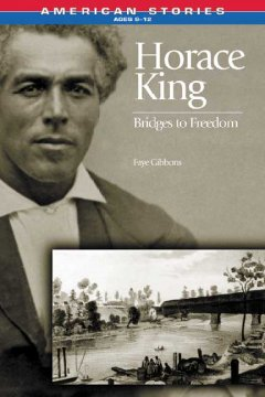Horace King : bridges to freedom / by Faye Gibbons.