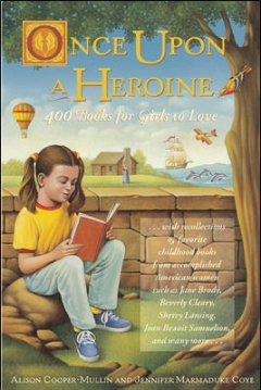 Once upon a heroine : 450 books for girls to love / Alison Cooper-Mullin and Jennifer Marmaduke Coye