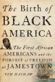 Go to record The birth of Black America : the first African Americans a...