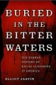 Go to record Buried in the bitter waters : the hidden history of racial...