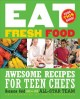 Go to record Eat fresh food : awesome recipes for teen chefs