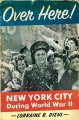 Go to record Over here! : New York City during World War II