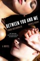 Go to record Between you and me : a novel