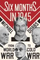 Go to record Six months in 1945 : FDR, Stalin, Churchill, and Truman --...