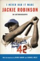 Go to record I never had it made : an autobiography of Jackie Robinson