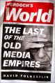 Go to record Murdoch's world : the last of the old media empires