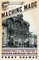 Go to record Machine made : Tammany Hall and the creation of modern Ame...