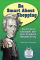 Go to record Be smart about shopping : the critical consumer and civic ...