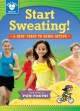 Go to record Start sweating! : a kids' guide to being active