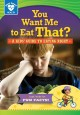 Go to record You want me to eat that? : a kids' guide to eating right