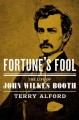 Go to record Fortune's fool : the life of John Wilkes Booth
