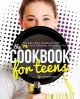 Go to record Cookbook for teens : the easy teen cookbook with 74 fun & ...