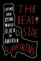 Go to record The Beast side : living and dying while black in America