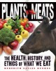 Go to record Plants vs. meats : the health, history, and ethics of what...