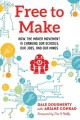 Go to record Free to make : how the maker movement is changing our scho...
