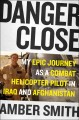 Go to record Danger close : my epic journey as a combat helicopter pilo...