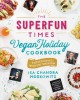 Go to record The Superfun Times Vegan Holiday Cookbook : entertaining f...