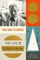 Go to record You say to brick : the life of Louis Kahn