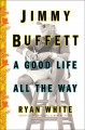 Go to record Jimmy Buffett : a good life all the way