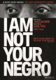 Go to record I am not your Negro