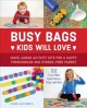Go to record Busy bags kids will love : make-ahead activity kits for a ...