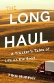 Go to record The long haul : a trucker's tales of life on the road