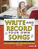 Go to record Write and record your own songs