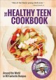 Go to record The Healthy teen cookbook : around the world in 80 fantast...