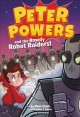 Go to record Peter Powers and the rowdy robot raiders!