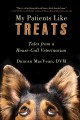 Go to record My patients like treats : tales from a house-call veterina...