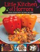 Go to record Little Kitchen of Horrors : hideously delicious recipes th...