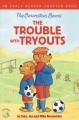 Go to record The Berenstain Bears. .The trouble with tryouts