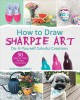 Go to record How to draw Sharpie art : do-it-yourself colorful creations