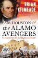 Go to record Sam Houston and the Alamo Avengers : the Texas victory tha...