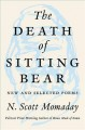 Go to record The death of Sitting Bear : new and selected poems